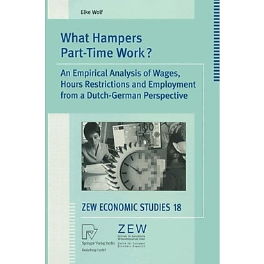 What Hampers Part-Time Work? An Empirical Analysis Of Wages Hours Restrictions And Employment From A , Used Book (9783790800067)