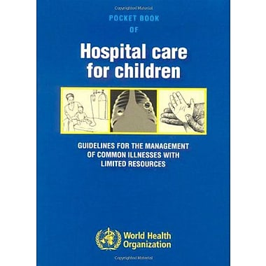 Pocket Book Of Hospital Care For Children Guidelines For The Management Of Common Illness With Limited (9789241546706)