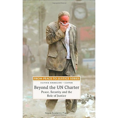Beyond The Un Charter Peace Security And The Role Of Justice From Peace To Justice Series (9789067042826)