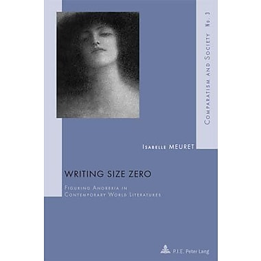 Writing Size Zero Figuring Anorexia In Contemporary World Literatures Comparatism And Society, Used Book (9789052012827)