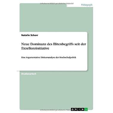 Neue Dominanz Des Elitenbegriffs Seit Der Exzellenzinitiative German Edition, New Book (9783656159599)