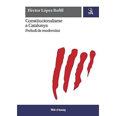 Constitucionalisme A Catalunya Preludi De Modernitat Catalan Edition (9788493761837)