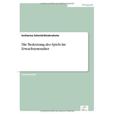 Die Bedeutung Des Spiels Im Erwachsenenalter German Edition, Used Book (9783838613956)