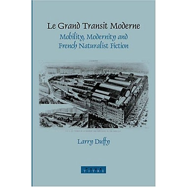 Le Grand Transit Moderne Mobility Modernity And French Naturalist Fiction Faux Titre 260, Used Book (9789042018150)