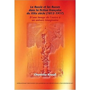 La Russie Et Les Russes Dans La Fiction Franccedilaise Du Xixe Siegravecle 1812-1917 Dune Image De La, Used Book (9789042021587)