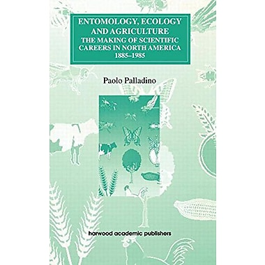 Entomology Ecology And Agriculture The Making Of Science Careers In North America 1885-1985 Routledge (9783718659074)