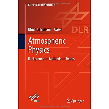 Atmospheric Physics Background - Methods - Trends Research Topics In Aerospace, New Book (9783642301827)
