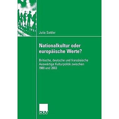 Nationalkultur Oder Europaische Werte? Britische Deutsche Und Franzosische Auswartige Kulturpolitik Z, Used Book (9783835060586)