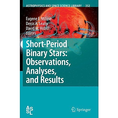 Short-Period Binary Stars Observations Analyses And Results Astrophysics And Space Science Library (9789048176663)