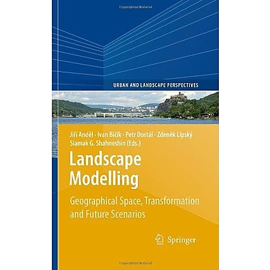 Landscape Modelling Geographical Space Transformation And Future Scenarios Urban And Landscape Perspec (9789048130511)