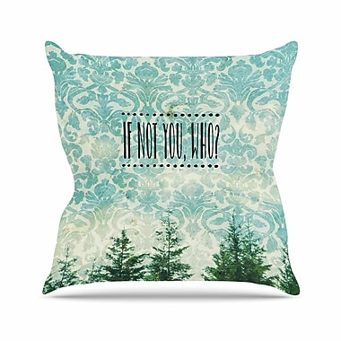 KESS InHouse If Not You, Who? Throw Pillow; 26'' H x 26'' W