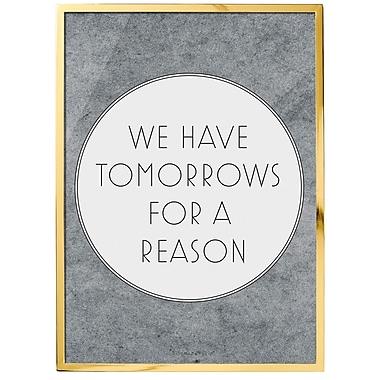 Bloomingville ''We Have Tomorrows for a Reason'' Framed Textual Art