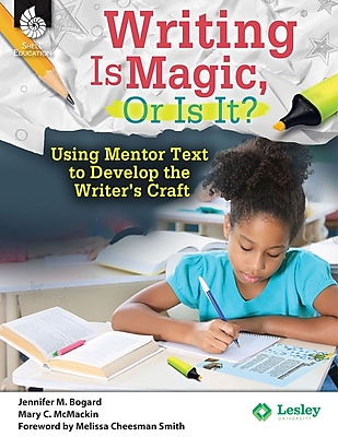 Shell Education Writing Is Magic, Or Is It? Using Mentor Texts to Develop the Writer's Craft, Paperback
