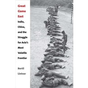 Great Game East: India, China, and the Struggle for Asia's Most Volatile Frontier, Hardcover (9780300195675)