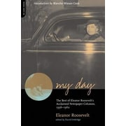 My Day: The Best of Eleanor Roosevelt's Acclaimed Newspaper Columns, 1936-1962, Paperback (9780306810107)