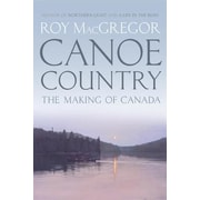 Canoe Country: The Making of Canada, Hardcover (9780307361417)