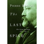 The Last Spike: The Great Railway, 1881-1885, Paperback (9780385658416)
