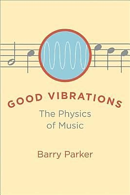 Good Vibrations: The Physics of Music, Hardcover (9780801892646) 2317549