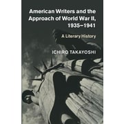 American Writers and the Approach of World War II, 1935-1941: A Literary History, Hardcover (9781107085268)