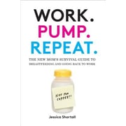 Work. Pump. Repeat.: The New Mom's Survival Guide to Breastfeeding and Going Back to Work, Hardcover (9781419718700)
