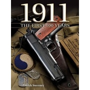1911 the First 100 Years: The First 100 Years, Hardcover (9781440211157)