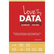 Love Thy Data: & Eliminate the Pain, Paperback (9781480806184)