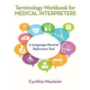 Terminology Workbook for Medical Interpreters: A Language-Neutral Reference Tool, Paperback (9781491752807)