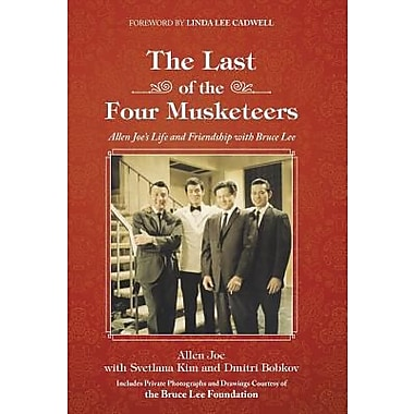 The Last of the Four Musketeers: Allen Joe's Life and Friendship with Bruce Lee, Hardcover (9781504342988)