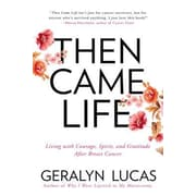 Then Came Life: Living with Courage, Spirit, and Gratitude After Breast Cancer, Paperback (9781592409228)