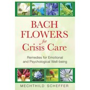 Bach Flowers for Crisis Care: Remedies for Emotional and Psychological Well-Being, Paperback (9781594772962)