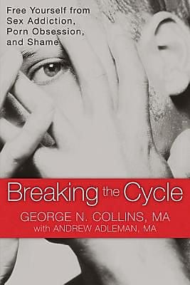 Breaking the Cycle: Free Yourself from Sex Addiction, Porn Obsession, and Shame, Paperback (9781608820832) 2151788