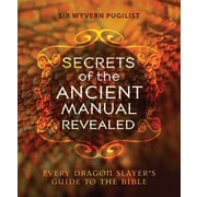 Secrets of the Ancient Manual: Revealed!: (Every Dragon Slayer's Must-Read Guide), Paperback (9781612615639)