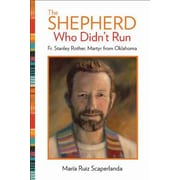 The Shepherd Who Didn't Run: Fr. Stanley Rother, Martyr from Oklahoma, Paperback (9781612789156)