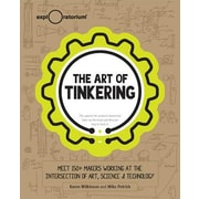 The Art of Tinkering: Meet 150 Makers Working at the Intersection of Art, Science & Technology, Hardcover (9781616286095)