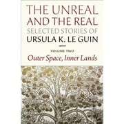 The Unreal and the Real: Selected Stories Volume Two: Outer Space, Inner Lands, Hardcover (9781618730350)