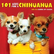 101 Uses for a Chihuahua, Hardcover (9781623435882)