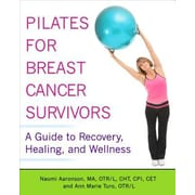 Pilates for Breast Cancer Survivors: A Guide to Recovery, Healing, and Wellness, Paperback (9781936303571)