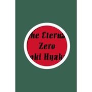 The Eternal Zero, Hardcover (9781939130822)