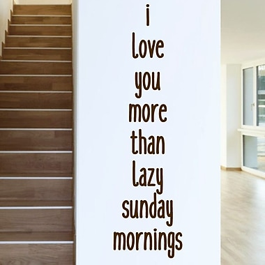SweetumsWallDecals I Love You More than Lazy Sunday Mornings Wall Decal; Brown