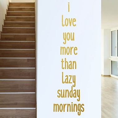SweetumsWallDecals I Love You More than Lazy Sunday Mornings Wall Decal; Gold