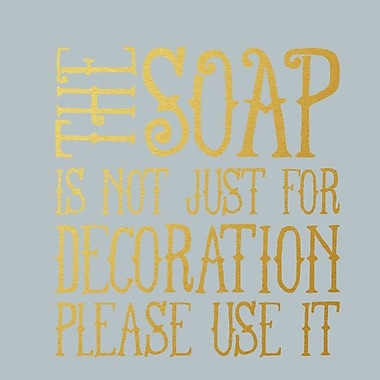 SweetumsWallDecals the Soap Is Not Just for Decoration Wall Decal; Gold