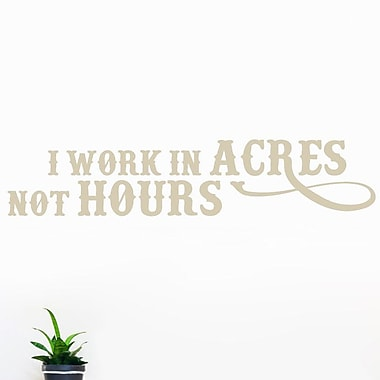 SweetumsWallDecals I Work In Acres Not Hours Wall Decal; Light Beige