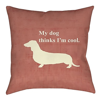 Manual Woodworkers & Weavers My Dog Thinks I'm Cool Printed Throw Pillow; 26'' H x 26'' W x 7'' D