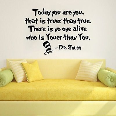 Decal House Dr Seuss Today You Are You That is Truer Than True Wall Decal; Black