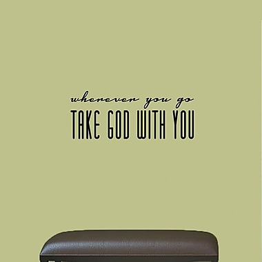 SweetumsWallDecals Wherever You Go Take God w/ You Wall Decal; Black
