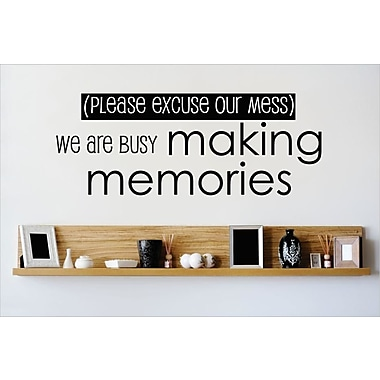 Design With Vinyl (Please Excuse Our Mess) We Are Busy Making Memories Wall Decal