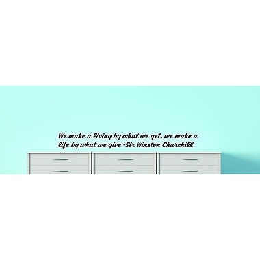 We Make a Living By What We Get We Make a Life By What We Give - Sir Winston Churchill Wall Decal
