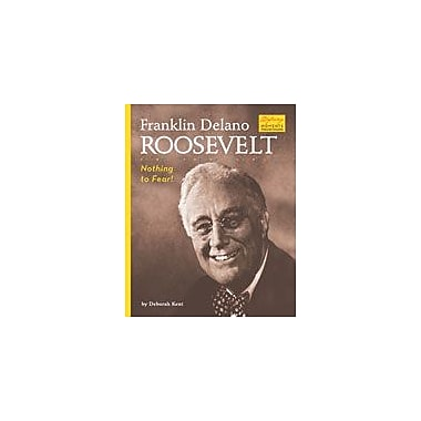 Bearport Publishing Franklin Delano Roosevelt: Nothing To Fear! Workbook By Kent, Deborah, Grade 2 - Grade 7 [eBook]