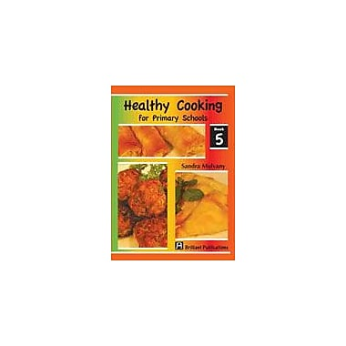 Brilliant Publications Healthy Cooking For Primary Schools, Book 5 Workbook By Mulvany, Sandra, Grade 1 - Grade 6 [eBook]