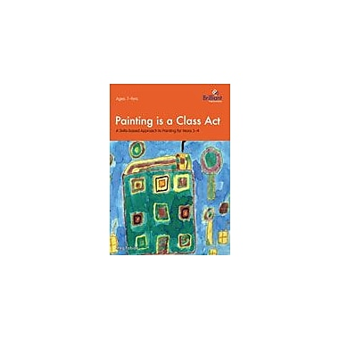 Brilliant Publications Painting Is A Class Act: A Skills-Based Approach For 7-9 Year Olds Workbook, Grade 3 - Grade 4 [eBook]